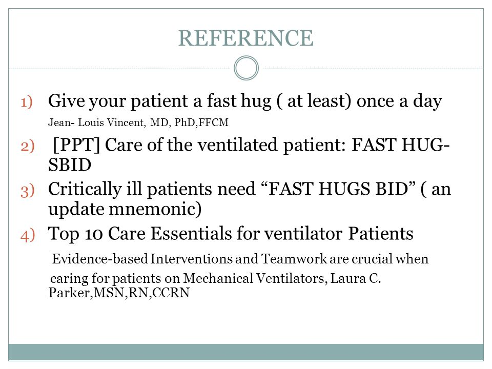 REFERENCE Give your patient a fast hug ( at least) once a day Jean- Louis Vincent, MD, PhD,FFCM. [PPT] Care of the ventilated patient: FAST HUG-SBID.